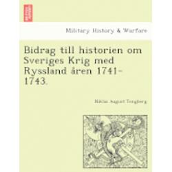 Bidrag Till Historien Om Sveriges Krig Med Ryssland A Ren 1741-1743. - Niklas August Tengberg - Bok (9781241798307)