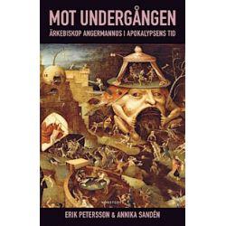 Mot undergången - Erik Petersson, Annika Sandén - E-bok (9789113034676)