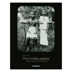 Detta fredliga uppdrag : om 522 svenskar i terrorns Kongo - Per Erik Tell - Bok (9789189447646)