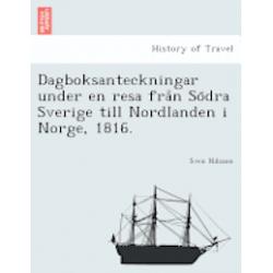 Dagboksanteckningar Under En Resa Fra N So Dra Sverige Till Nordlanden I Norge, 1816. - Sven Nilsson - Bok (9781241757557)