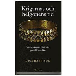 Krigarnas och helgonens tid : Västeuropas historia 400-800 e.Kr - Dick Harrison - Bok (9789151851419)