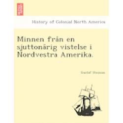 Minnen Fra N En Sjuttona Rig Vistelse I Nordvestra Amerika. - Gustaf Unonius - Bok (9781241759896)