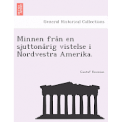 Minnen Fra N En Sjuttona Rig Vistelse I Nordvestra Amerika. - Gustaf Unonius - Bok (9781241759148)