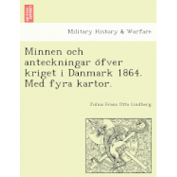 Minnen Och Anteckningar O Fver Kriget I Danmark 1864. Med Fyra Kartor. - Julius Frans Otto Lindberg - Bok (9781241791353)