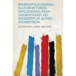 Minneapolis Minnen. Kulturhistorisk Axplockning Fran Qvarnstaden Vid Mississippi Af Alfred Soderstrom - , Soderstrom Alfred - Bok (9781314067842)