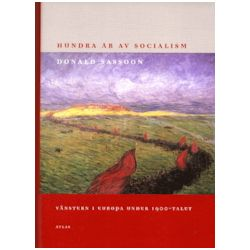 Hundra År Av Socialism : Vänstern I Europa Under 1900-Talet - Donald Sassoon - Bok (9789189044548)