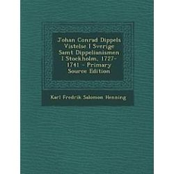 Johan Conrad Dippels Vistelse I Sverige Samt Dippelianismen I Stockholm, 1727-1741 - Primary Source Edition - Karl Fredrik Salomon Henning - Bok (9781293382097)