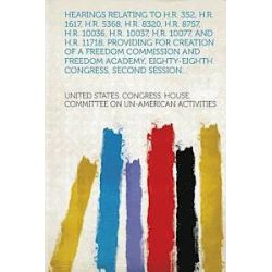 Hearings Relating to H.R. 352, H.R. 1617, H.R. 5368, H.R. 8320, H.R. 8757, H.R. 10036, H.R. 10037, H.R. 10077, and H.R. 11718, Providing for Creation of a Freedom Commission and Freedom Academy, -