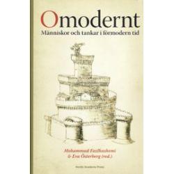 Omodernt : människor och tankar i förmodern tid - Mohammad Fazlhashemi, Eva Österberg - Bok (9789185509188)