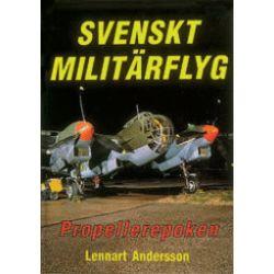 Svenskt Militärflyg : Propellerepoken :  The Propeller Era - Lennart Andersson - Bok (9789185496563)