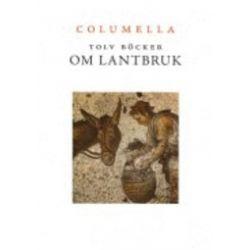 Tolv böcker om lantbruk : en tvåtusenårig romersk lantbrukslära - Lucius Junius Moderatus Columella - Bok (9789185205776)