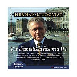 Vår dramatiska historia III - Herman Lindqvist - Ljudbok (9789179537777)