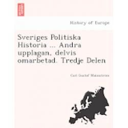 Sveriges Politiska Historia ... Andra Upplagan, Delvis Omarbetad. Tredje Delen - Carl Gustaf Malmstro M - Bok (9781249021636)
