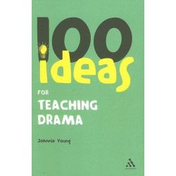 100 Ideas for Teaching Drama, Continuum One Hundreds by Johnnie Young, 9780826485489.