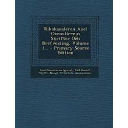 Rikskansleren Axel Oxenstiernas Skrifter Och Brefvexling, Volume 1... - Primary Source Edition - , Axel Oxenstierna, Kungl Vitterhets, Carl Gustaf Styffe - Bok (9781293203514)