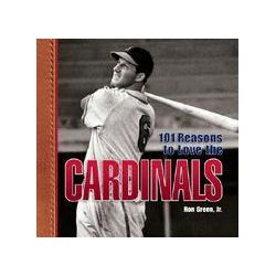 101 Reasons to Love the Cardinals by Ron Green, Jr, 9781584794981.