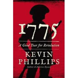 1775, A Good Year for Revolution by Kevin Phillips, 9780670025121.