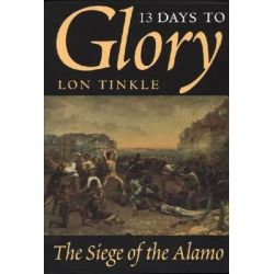 13 Days to Glory, Siege of the Alamo, 1836 by Lon Tinkle, 9780890967072.