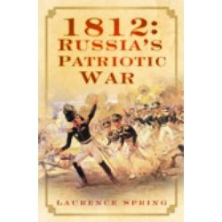 1812 : Russia's Patriotic War, Russia's Patriotic War by Laurence Spring, 9780752449944.