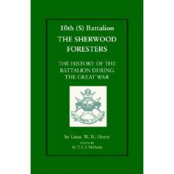 10th (S) BN the Sherwood Foresters, The History of the Battalion During the War by W.N. Hoyte, 9781843424789.