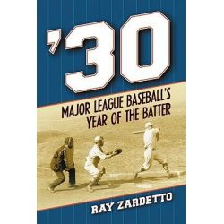'30, Major League Baseball's Year of the Batter by Ray Zardetto, 9780786436668.