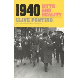 1940 : Myth and Reality, Myth and Reality by Clive Ponting, 9780929587684.