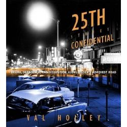 25th Street Confidential, Drama, Decadence, and Dissipation Along Ogden's Rowdiest Road by Val Holley, 9781607812692.