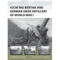 "42cm ""Big Bertha"" and German Siege Artillery of World War I by Marc Romanych, 9781780960173."