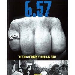 6.57, The Story of Pompey's Hooligan Crew by John Payne, 9781906085070.