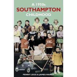 A 1950s Southampton Childhood by Penny Legg, 9780752482859.