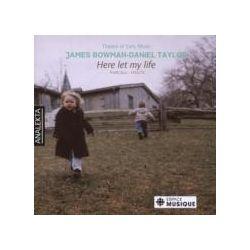 Musik: Here Let My Life  von Bowman, John Taylor