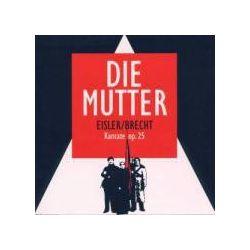 Musik: Eisler/Brecht: Die Mutter  von Chor D.Hochschule F.Musik H.Eisler Berlin