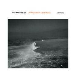 Musik: A Worcester Ladymass  von Trio Mediaeval