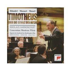 Musik: Händel/Mozart/Mosel: Timotheus oder die Gewalt der  von Nikolaus Harnoncourt, Concentus Musicus Wien