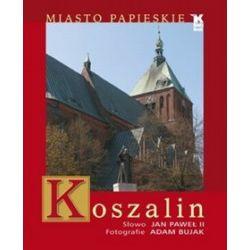 Koszalin. Miasto papieskie - Jan Paweł II