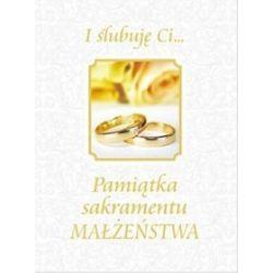 I ślubuję Ci... Pamiątka sakramentu małżeństwa