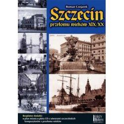 Szczecin przełomu wieków XIX/XX - Roman Czejarek