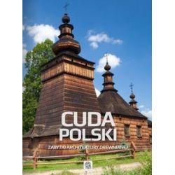 Cuda Polski. Zabytki architektury drewnianej