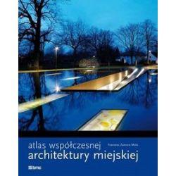 Atlas współczesnej architektury miejskiej - Francesc Zamora Mola