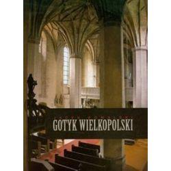 Gotyk wielkopolski Architektura sakralna XIII-XVI wieku - Jacek Kowalski