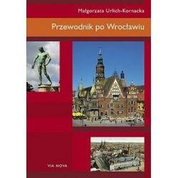 Przewodnik po Wrocławiu - Małgorzata Urlich-Kornacka