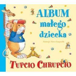 Tupcio chrupcio. Album małego dziecka - Anna Casalis
