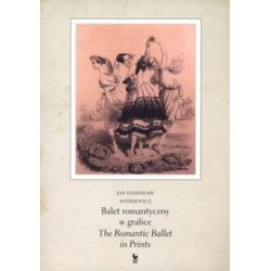 Balet romantyczny w grafice / The Romantic Ballet in Prints - Jan Stanisław Witkiewicz