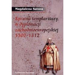 Sprawa templariuszy w dyplomacji zachodnioeuropejskiej w latach 1307-1312 - Magdalena Satora