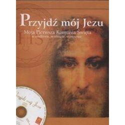Przyjdź mój Jezu. Moja Pierwsza Komunia Święta w modlitwie, w obrazie, w piosence - Barbara Trojan, Marcel Trojan