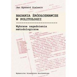 Badania źródłoznawcze w politologii - Jan Ryszard Sielezin