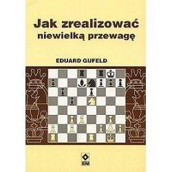 Jak zrealizować niewielką przewagę - Eduard Gufeld