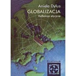 Globalizacja Refleksje etyczne - Aniela Dylus
