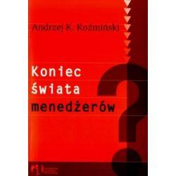 Koniec świata menedżerów - Andrzej K. Koźmiński