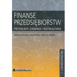 Finanse przedsiębiorstw - Beata Kotowska, Jacek Sitko, Aldona Uziębło